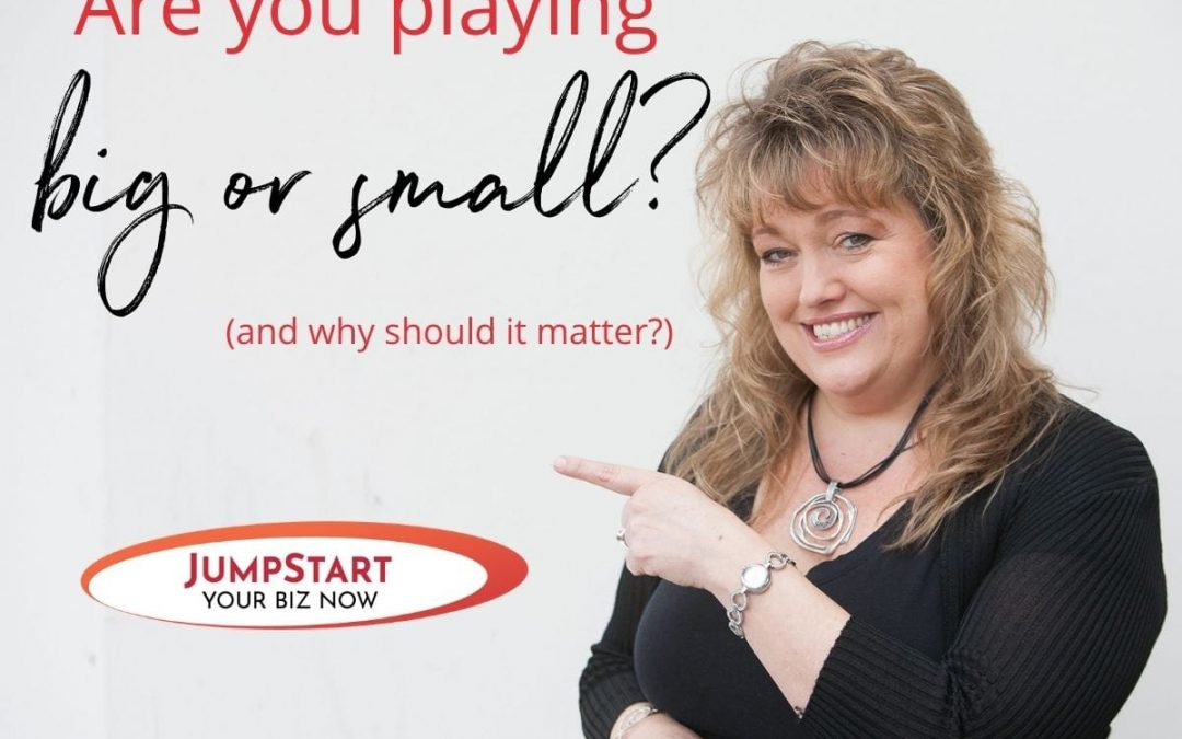 Are you playing big or small?