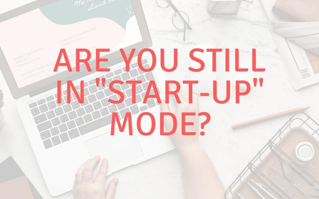 """Are you still in """"start-up"""" mode?"""