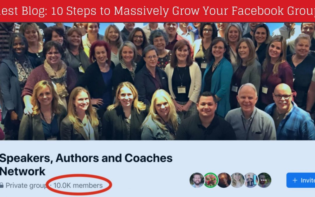 10 Steps to Massively Grow Your Facebook Group