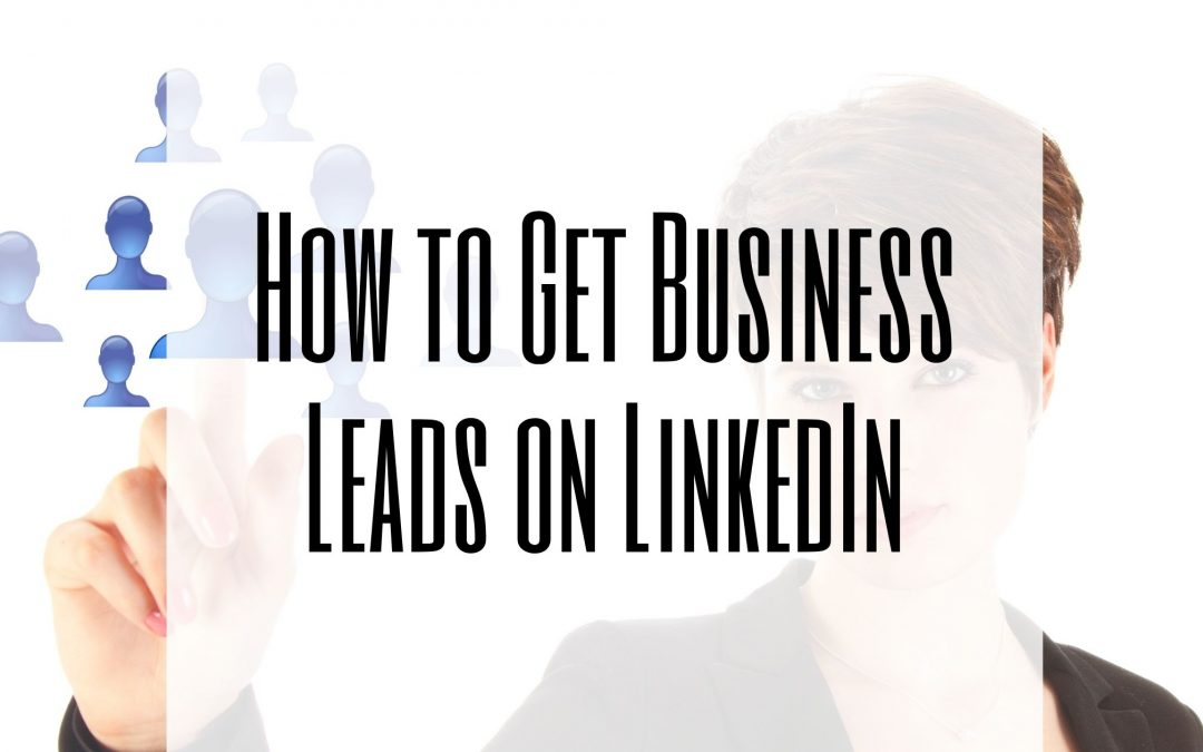 How to Get Business Leads on LinkedIn